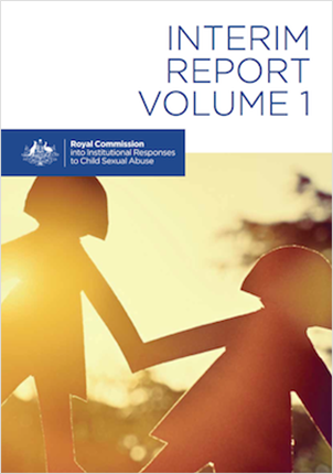 Royal Commission into Institutional Responses to Child Sexual Abuse - Interim Report Volume 1